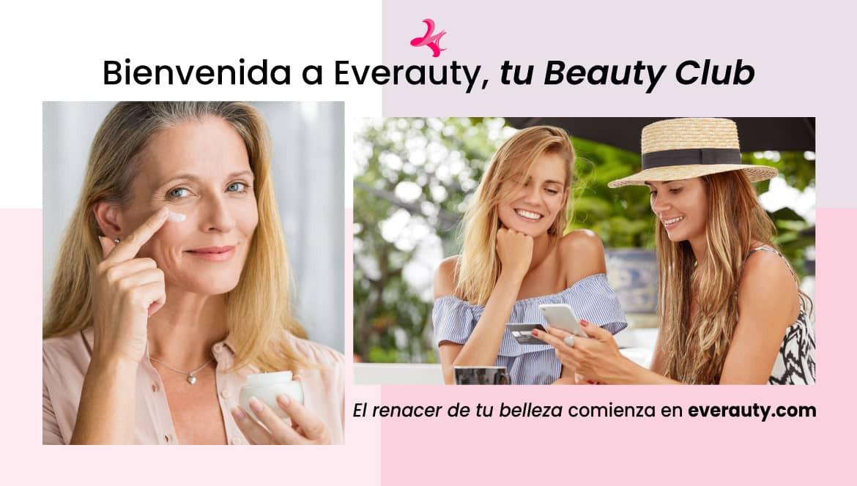 Bienvenida a Everauty, tu Beauty Club